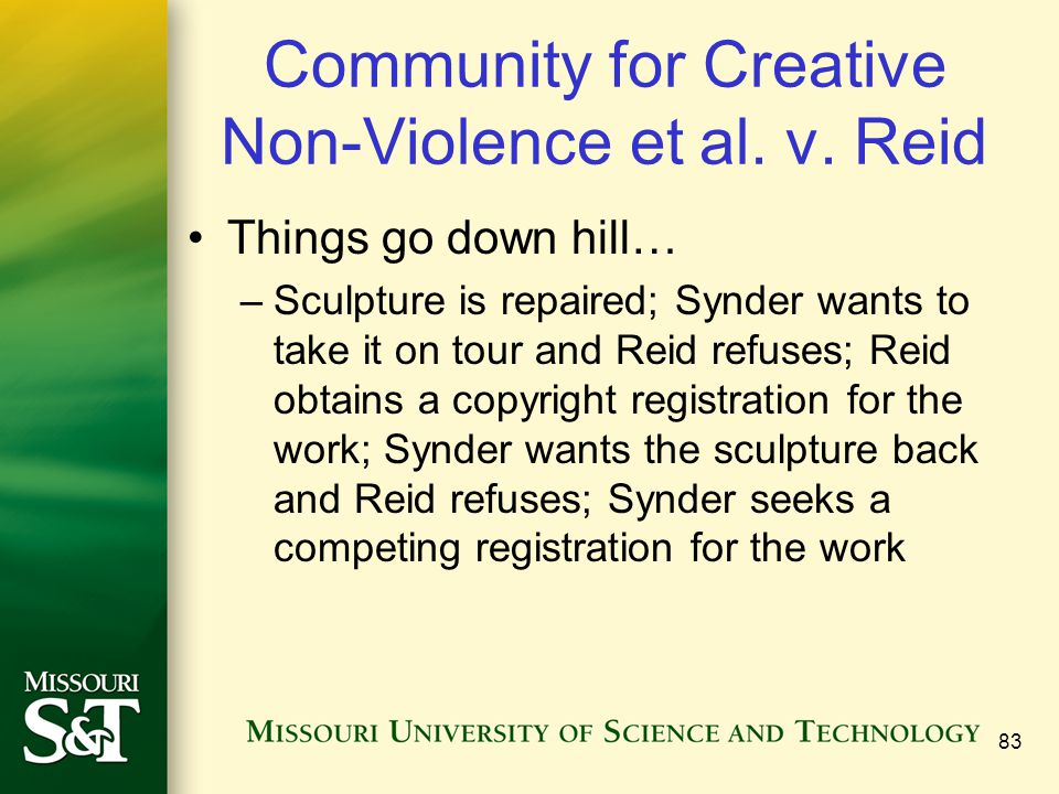 Community for Creative Non-Violence et al. v. Reid Things go down hill… –Sculpture is repaired; Synder wants to take it on tour and Reid refuses; Reid