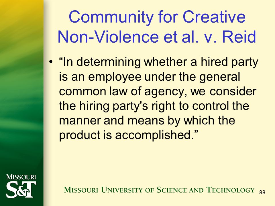 "Community for Creative Non-Violence et al. v. Reid ""In determining whether a hired party is an employee under the general common law of agency, we con"