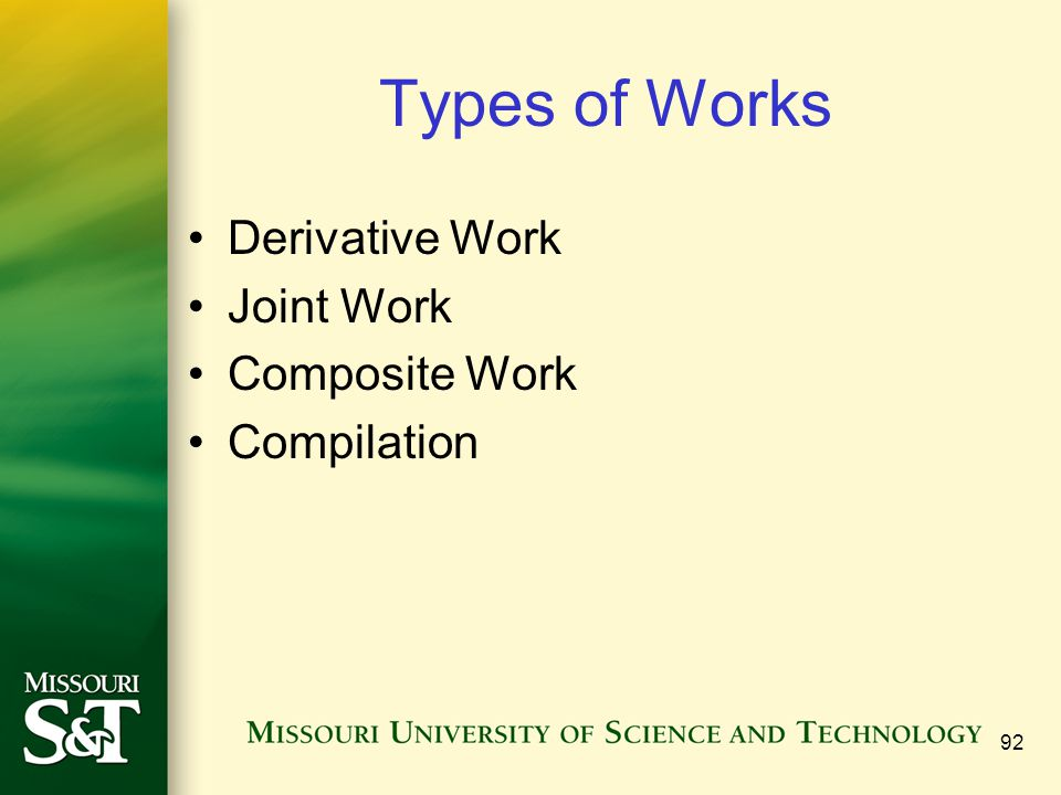 92 Types of Works Derivative Work Joint Work Composite Work Compilation