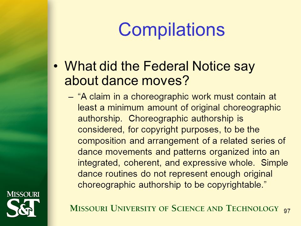 "97 Compilations What did the Federal Notice say about dance moves? –""A claim in a choreographic work must contain at least a minimum amount of origina"