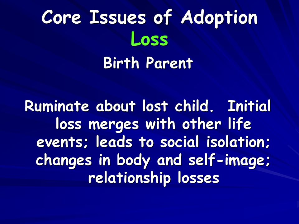 Core Issues of Adoption Loss Birth Parent Ruminate about lost child.