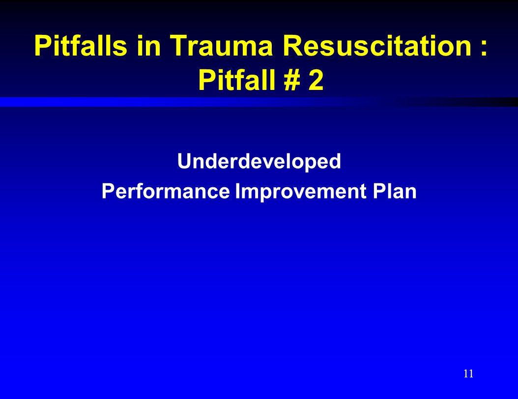 Pitfalls in Trauma Resuscitation : Pitfall # 2 Underdeveloped Performance Improvement Plan 11