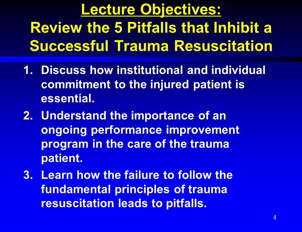Lecture Objectives (cont.)  Understand the importance of early recognition of resource limitation and transfer to definitive care at an accredited trauma center.