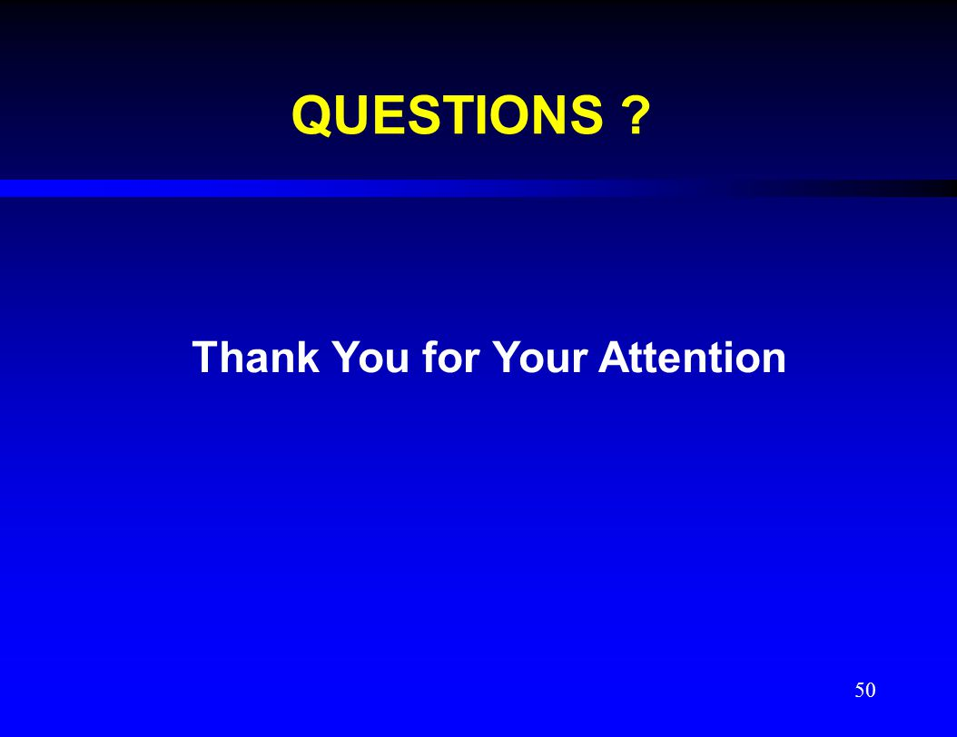 QUESTIONS ? Thank You for Your Attention 50
