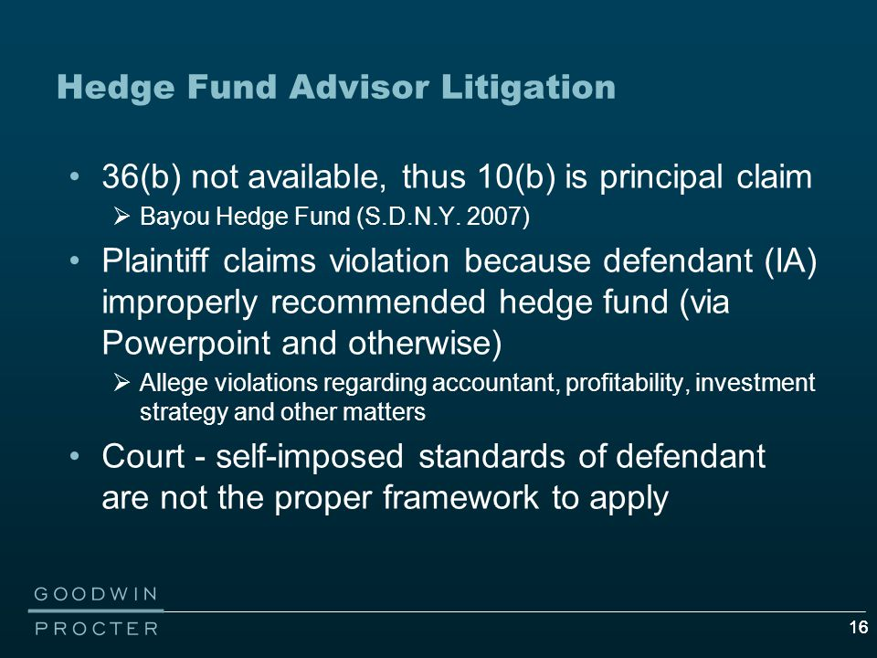 16 Hedge Fund Advisor Litigation 36(b) not available, thus 10(b) is principal claim  Bayou Hedge Fund (S.D.N.Y.