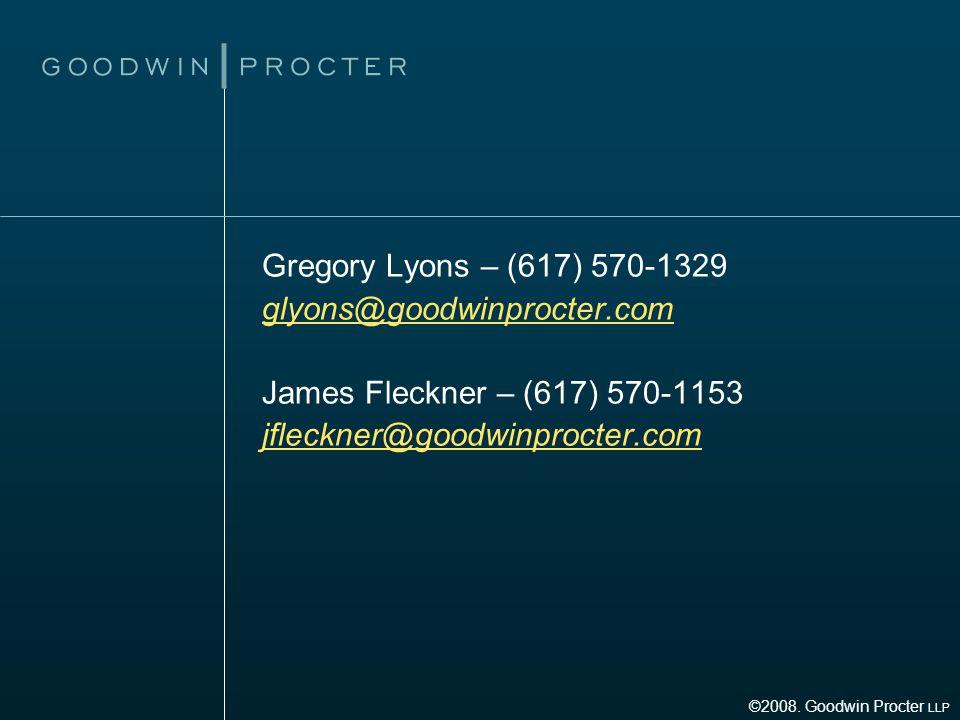 Gregory Lyons – (617) 570-1329 glyons@goodwinprocter.com@goodwinprocter.com James Fleckner – (617) 570-1153 jfleckner@goodwinprocter.com ©2008. Goodwi