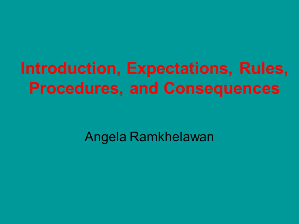 Introduction, Expectations, Rules, Procedures, and Consequences Angela Ramkhelawan