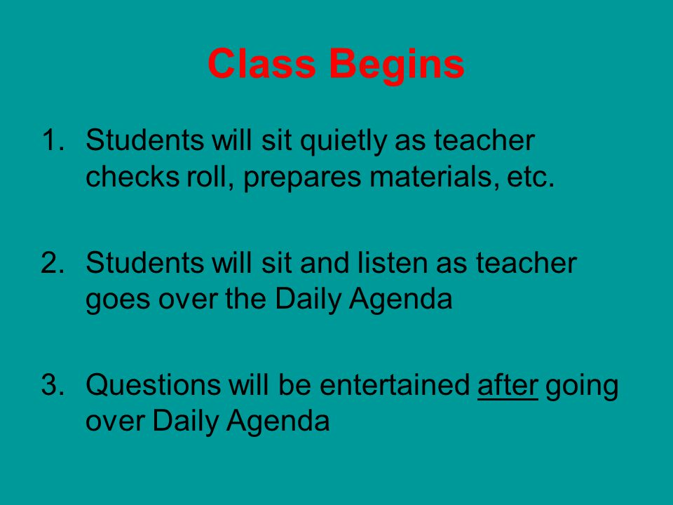 Class Begins 1.Students will sit quietly as teacher checks roll, prepares materials, etc.