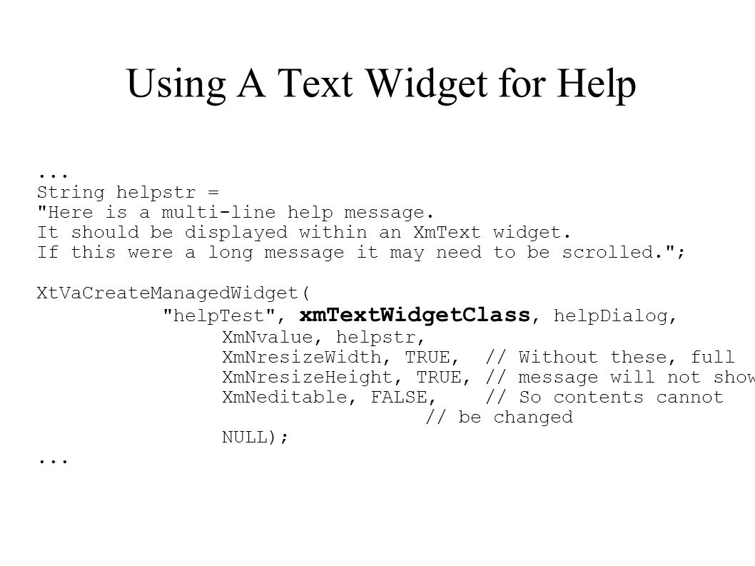 Using A Text Widget for Help... String helpstr = Here is a multi-line help message.