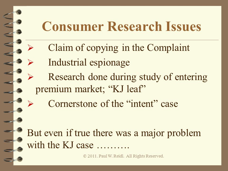 "Consumer Research Issues  Claim of copying in the Complaint  Industrial espionage  Research done during study of entering premium market; ""KJ leaf"""