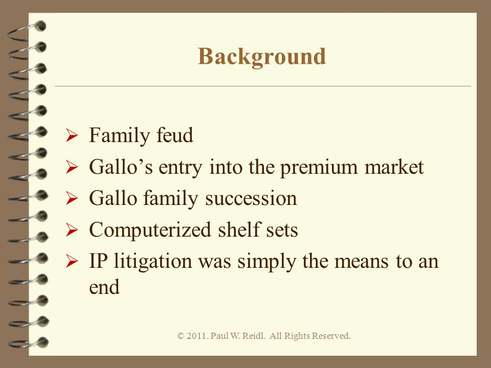 Background  Family feud  Gallo's entry into the premium market  Gallo family succession  Computerized shelf sets  IP litigation was simply the me