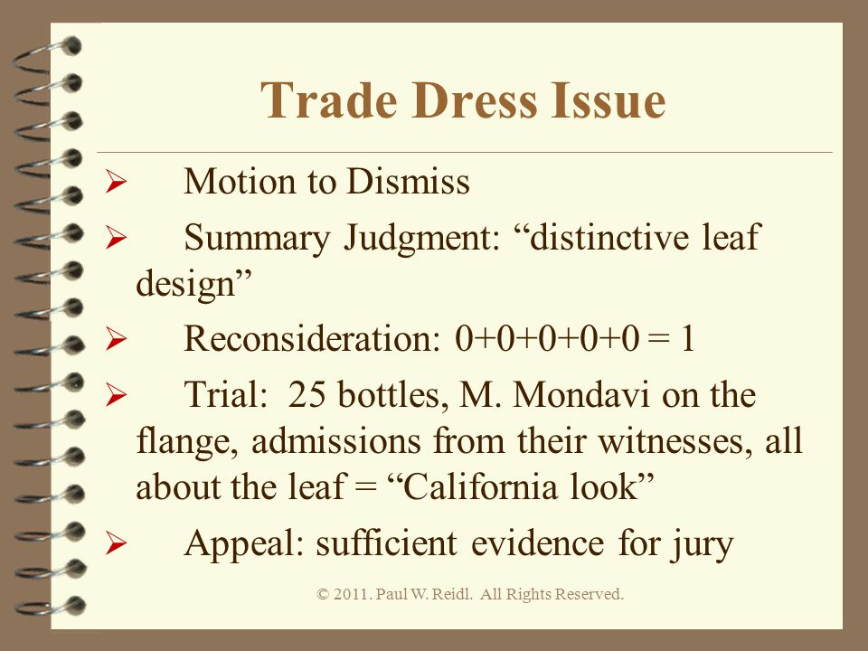 Trade Dress Issue  Motion to Dismiss  Summary Judgment: distinctive leaf design  Reconsideration: 0+0+0+0+0 = 1  Trial: 25 bottles, M.