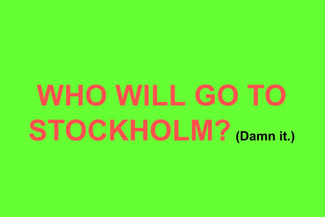 WHO WILL GO TO STOCKHOLM? (Damn it.)