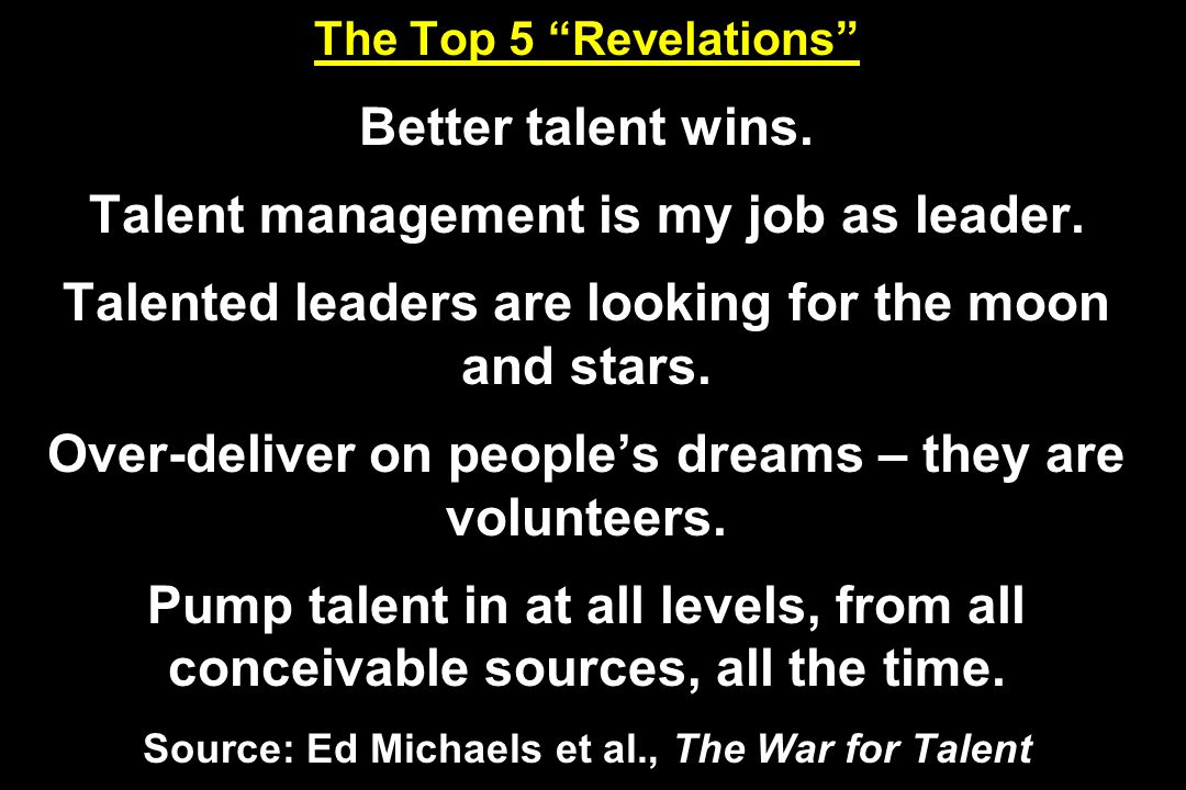 The Top 5 Revelations Better talent wins. Talent management is my job as leader.