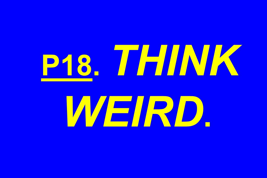 P18. THINK WEIRD.