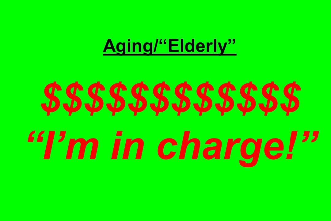 Aging/ Elderly $$$$$$$$$$$$ I'm in charge!
