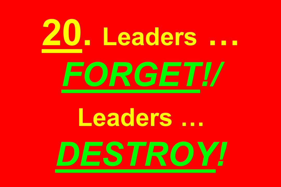 20. Leaders … FORGET!/ Leaders … DESTROY!