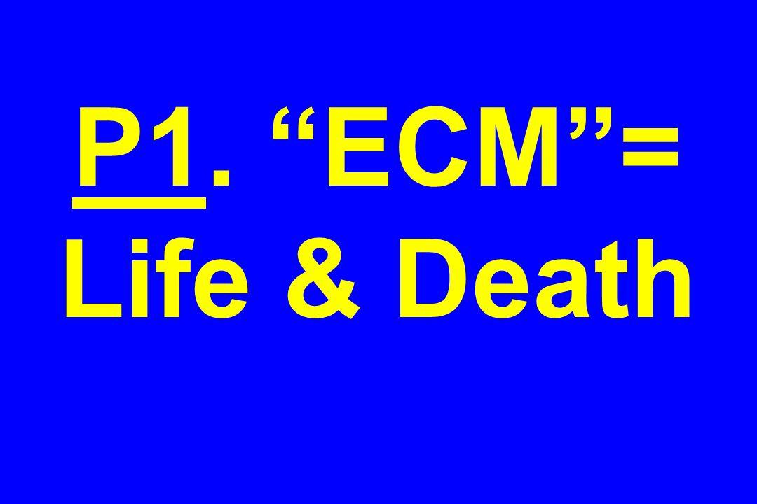 """P1. """"ECM""""= Life & Death"""