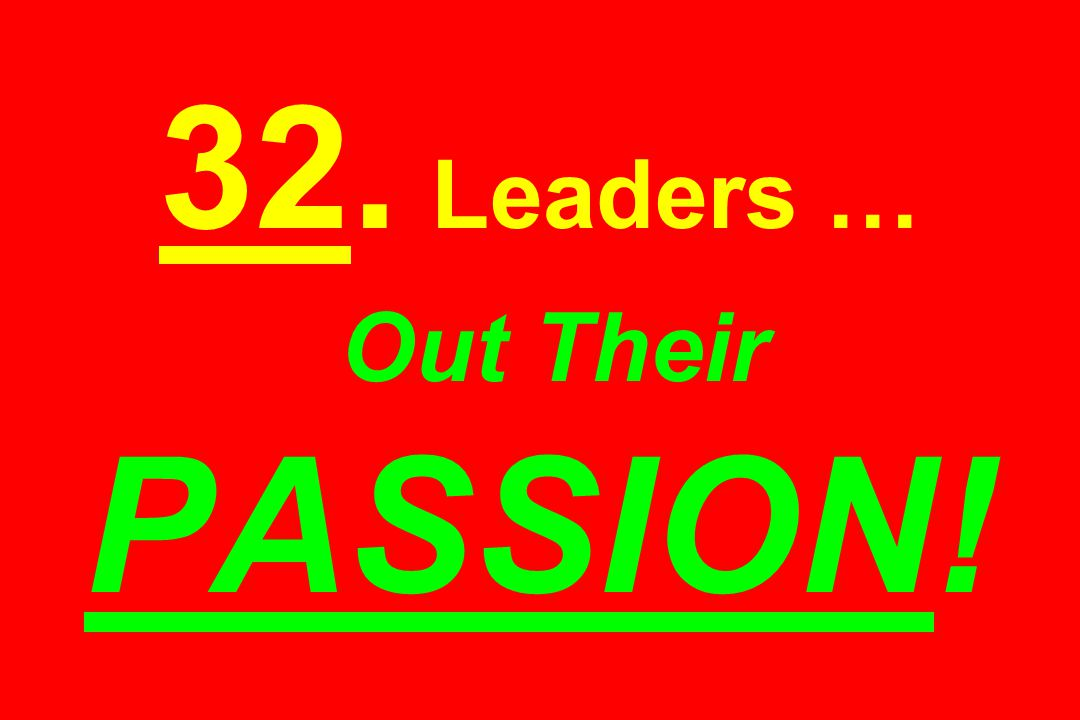 32. Leaders … Out Their PASSION!