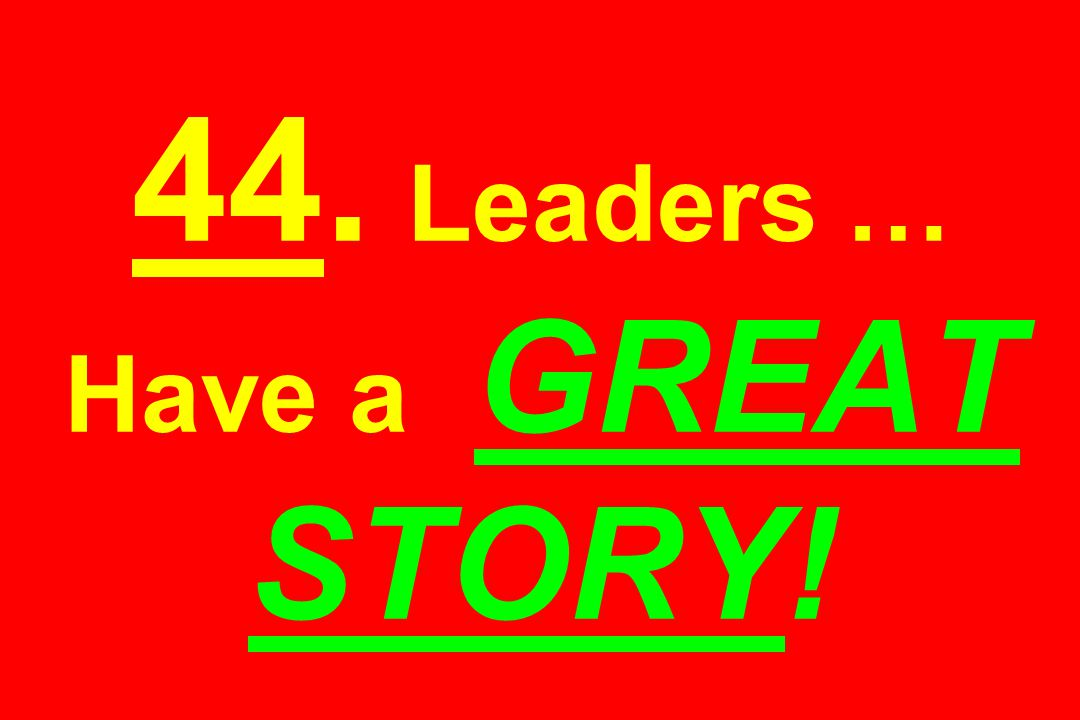 44. Leaders … Have a GREAT STORY!
