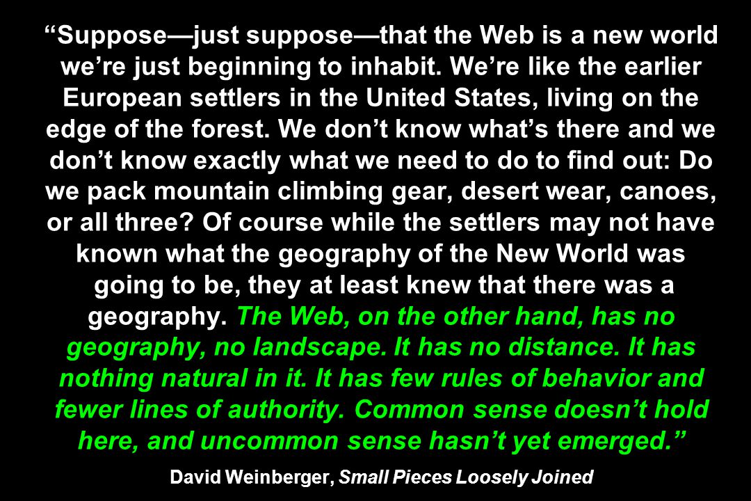 Suppose—just suppose—that the Web is a new world we're just beginning to inhabit.