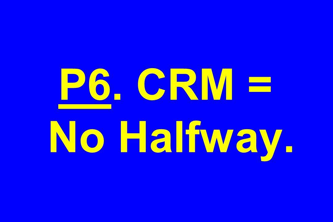 P6. CRM = No Halfway.
