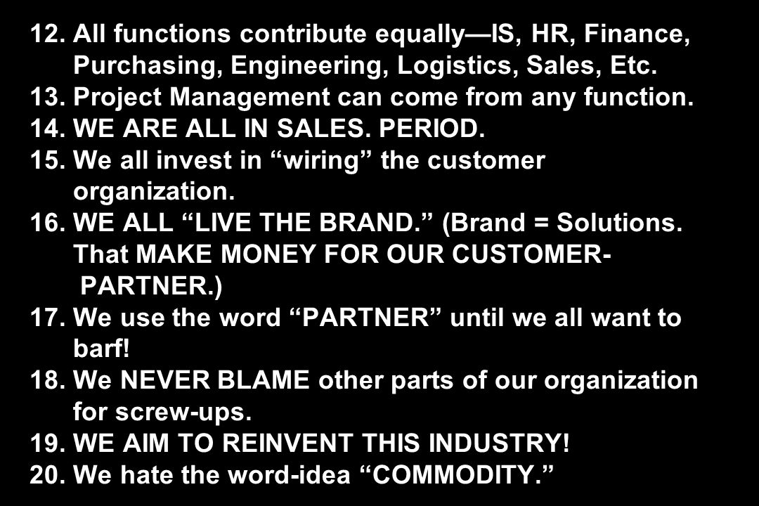 12. All functions contribute equally—IS, HR, Finance, Purchasing, Engineering, Logistics, Sales, Etc. 13. Project Management can come from any functio