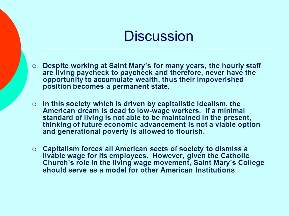 Discussion  Despite working at Saint Mary's for many years, the hourly staff are living paycheck to paycheck and therefore, never have the opportunity to accumulate wealth, thus their impoverished position becomes a permanent state.