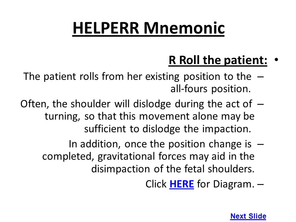 HELPERR Mnemonic R Roll the patient: – The patient rolls from her existing position to the all-fours position. – Often, the shoulder will dislodge dur