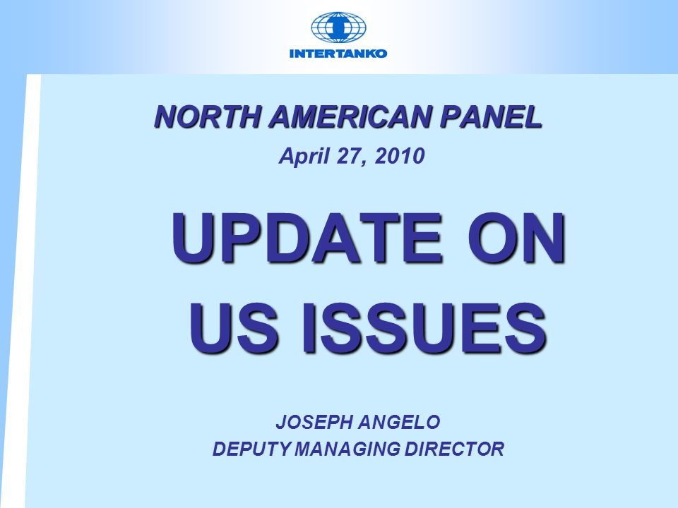 NORTH AMERICAN PANEL NORTH AMERICAN PANEL April 27, 2010 UPDATE ON US ISSUES UPDATE ON US ISSUES JOSEPH ANGELO DEPUTY MANAGING DIRECTOR