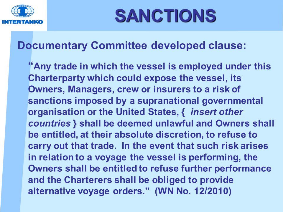 "SANCTIONS Documentary Committee developed clause: "" Any trade in which the vessel is employed under this Charterparty which could expose the vessel, i"