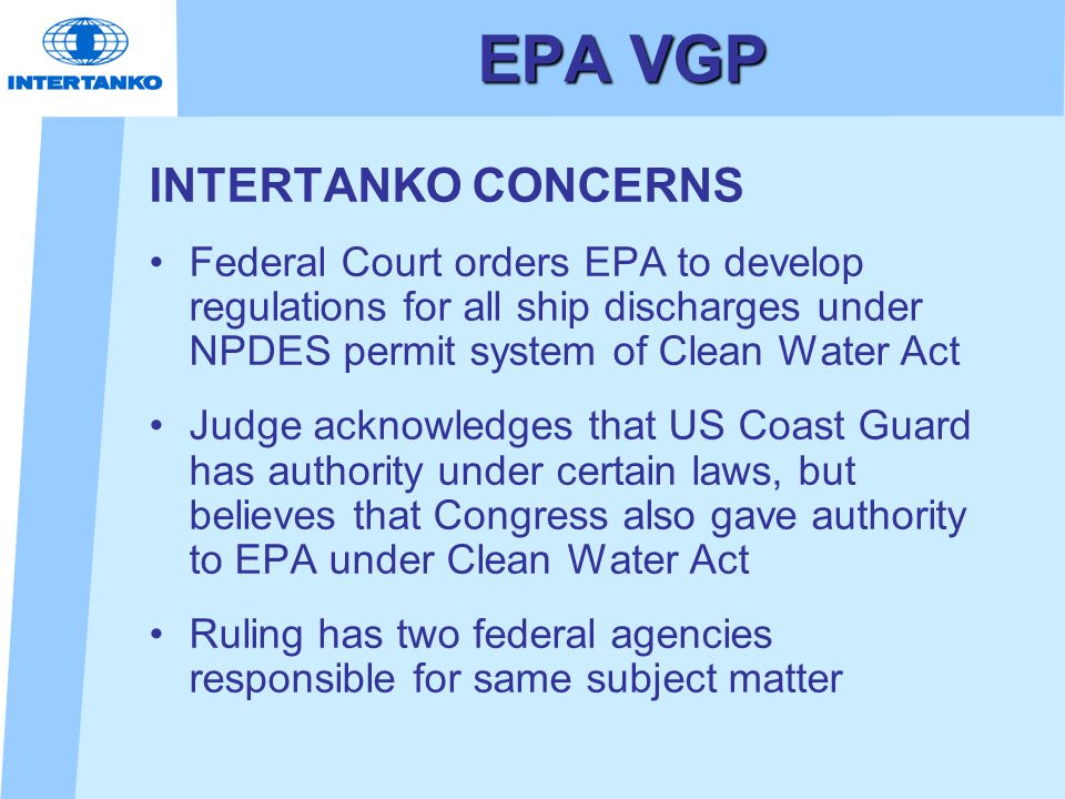 EPA VGP INTERTANKO CONCERNS Federal Court orders EPA to develop regulations for all ship discharges under NPDES permit system of Clean Water Act Judge