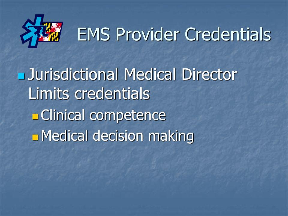 EMS Provider Credentials Jurisdictional Medical Director Limits credentials Jurisdictional Medical Director Limits credentials Clinical competence Clinical competence Medical decision making Medical decision making