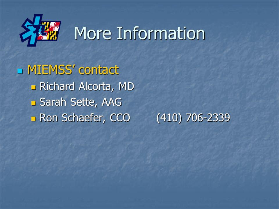 More Information MIEMSS' contact MIEMSS' contact Richard Alcorta, MD Richard Alcorta, MD Sarah Sette, AAG Sarah Sette, AAG Ron Schaefer, CCO(410) 706-2339 Ron Schaefer, CCO(410) 706-2339