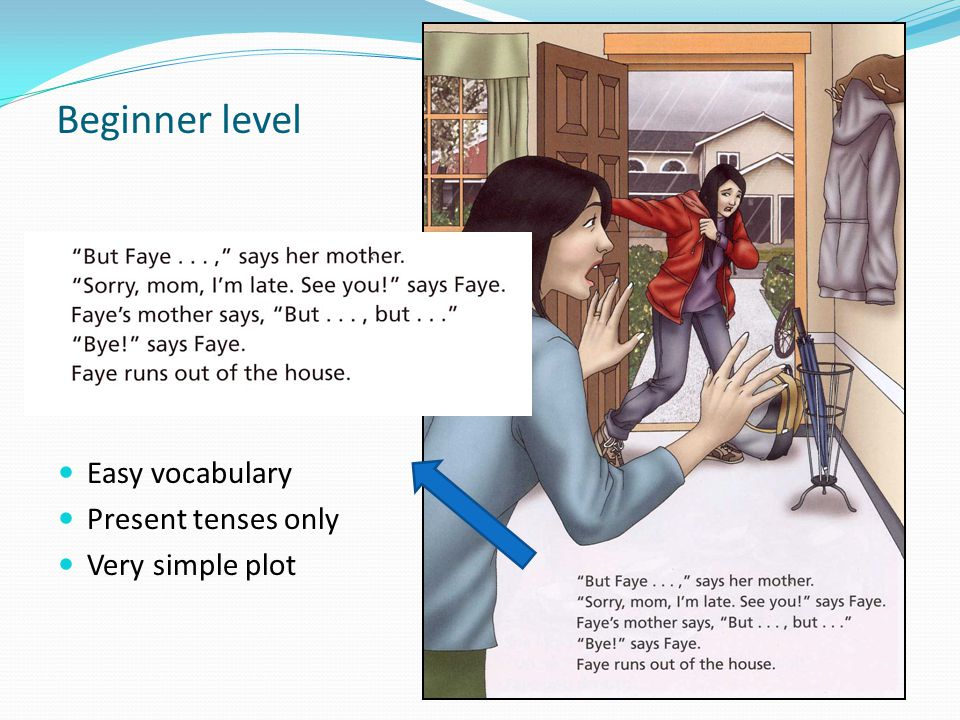 Beginner level Easy vocabulary Present tenses only Very simple plot