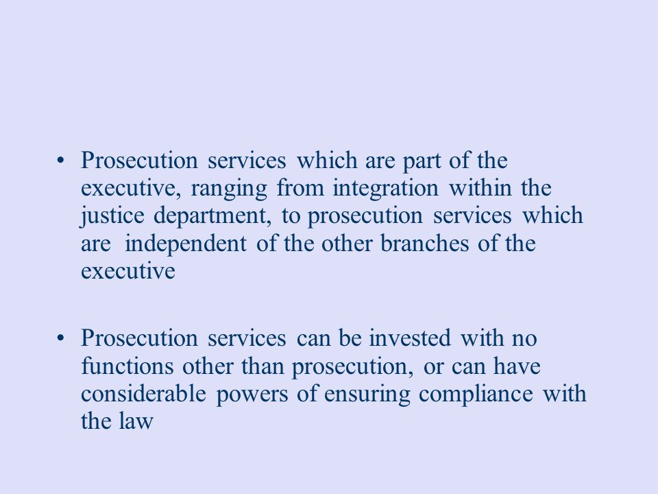 The Prosecutor and the Judiciary the legal status, competencies and procedural role of the prosecutor should not cast any doubt on the independence and impartiality of judges a person should not at the same time be able to perform duties as a public prosecutor and as a court judge