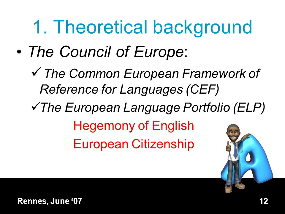 1. Theoretical background The Council of Europe: The Common European Framework of Reference for Languages (CEF) The European Language Portfolio (ELP)