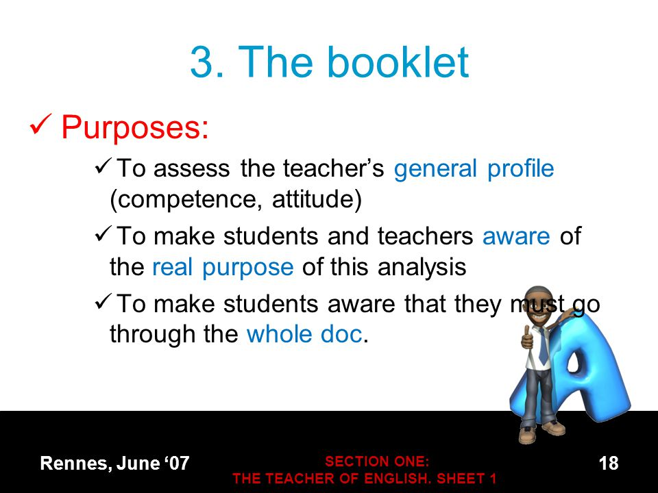 3. The booklet Purposes: To assess the teacher's general profile (competence, attitude) To make students and teachers aware of the real purpose of thi