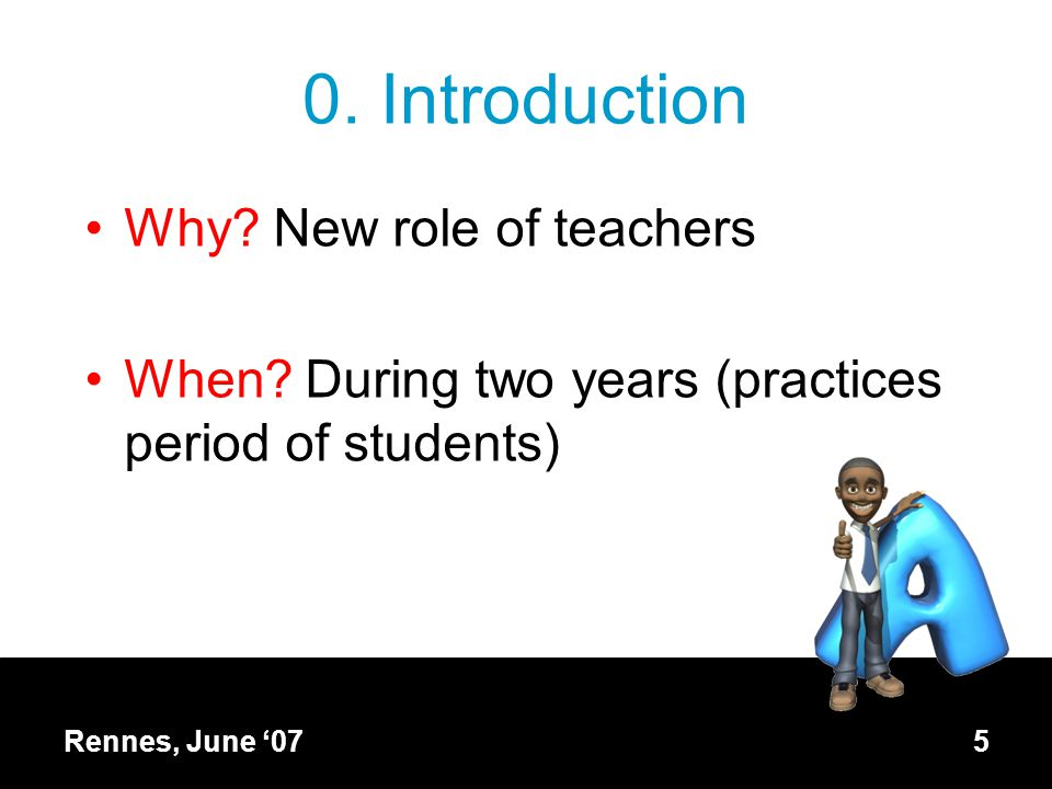Rennes, June '075 0. Introduction Why. New role of teachers When.