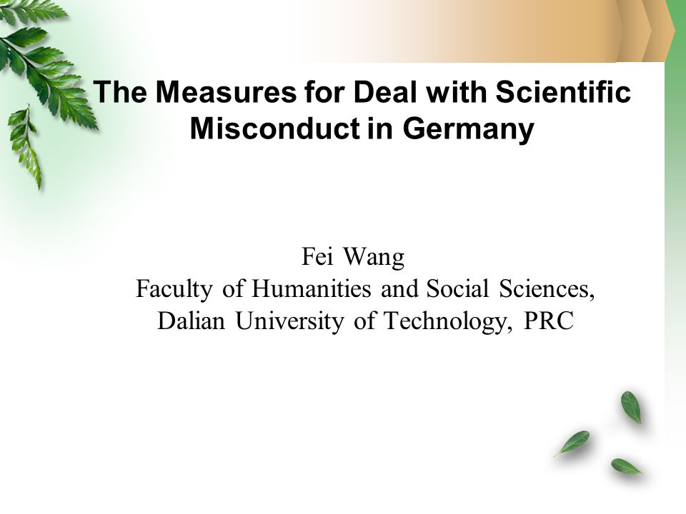 The Measures for Deal with Scientific Misconduct in Germany Fei Wang Faculty of Humanities and Social Sciences, Dalian University of Technology, PRC