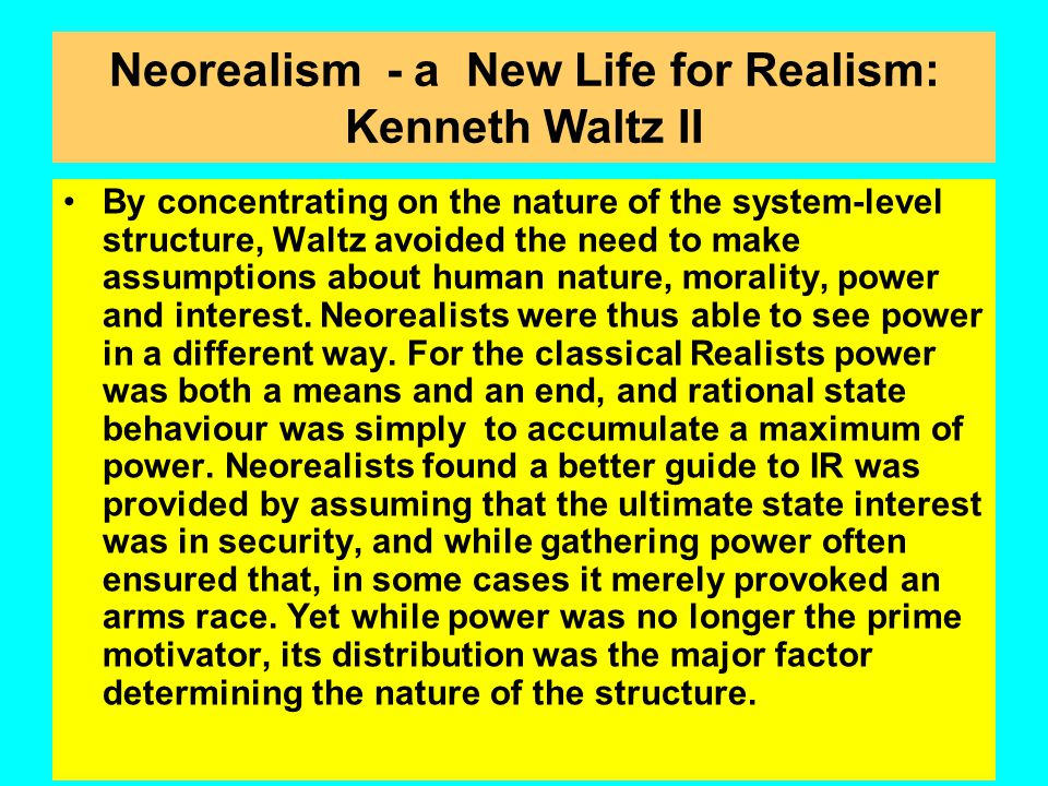 Neorealism - a New Life for Realism: Kenneth Waltz Morgenthau's work formed the basis for many other authors in the Realist tradition. Yet it was not