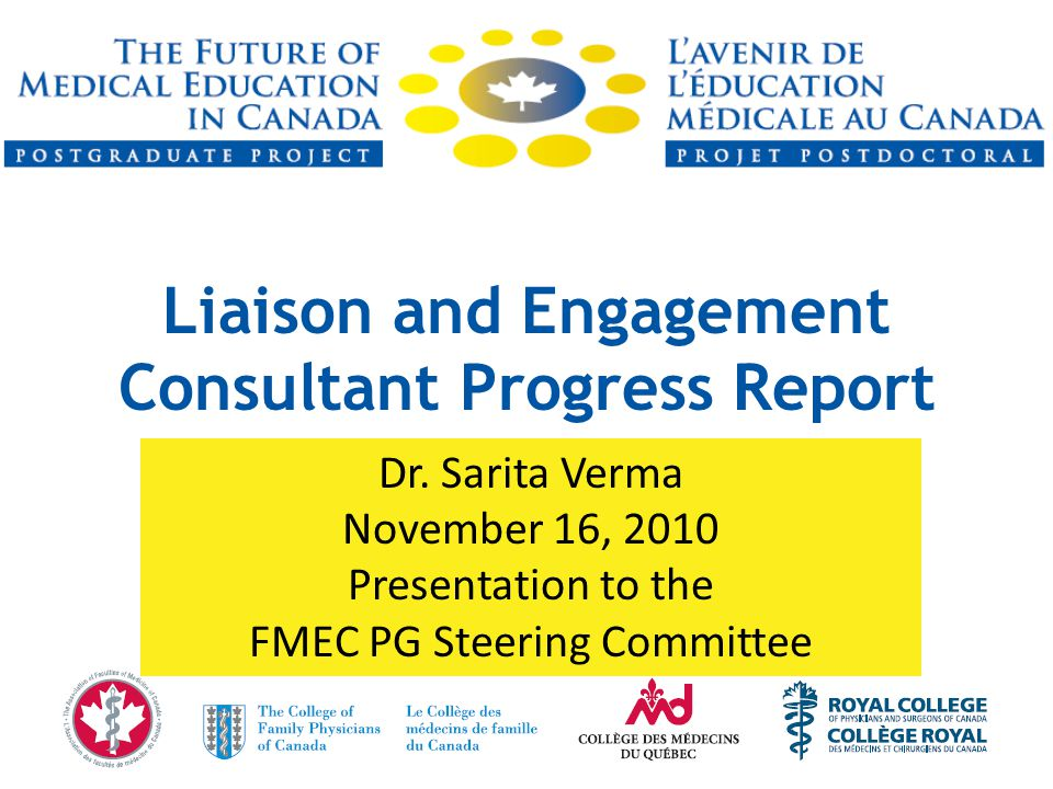 Status of Consultations (Nov 5/2010) FMEC Postgraduate Project2Liaison and Engagement StakeholdersCompletedConfirmedTentativeTo be scheduled Total Educators * 19132034 Academic Chairs 1120114 Students/Residents 550212 Government 20002 Allied Health 52018 Hospital Associations 130913 Medical Associations 560415 Colleges 680923 Other 31206 Total 5740426127 * Deans, PG Deans, UG Deans, Program Directors, Education Councils, etc.