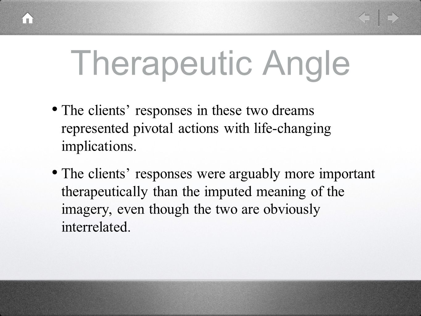Therapeutic Angle The clients' responses in these two dreams represented pivotal actions with life-changing implications.