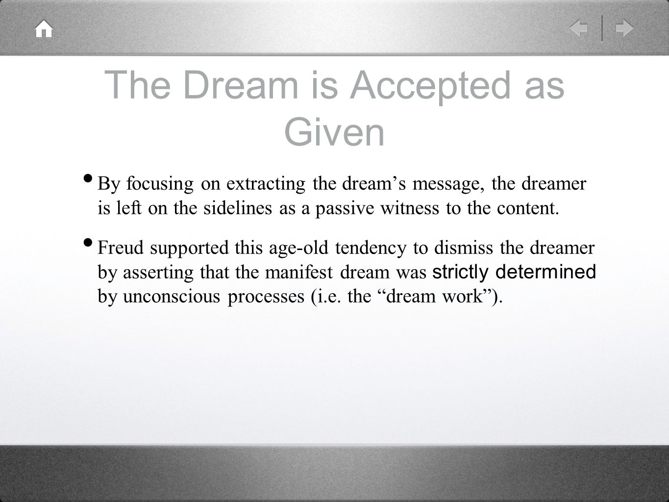 The Dream is Accepted as Given By focusing on extracting the dream's message, the dreamer is left on the sidelines as a passive witness to the content
