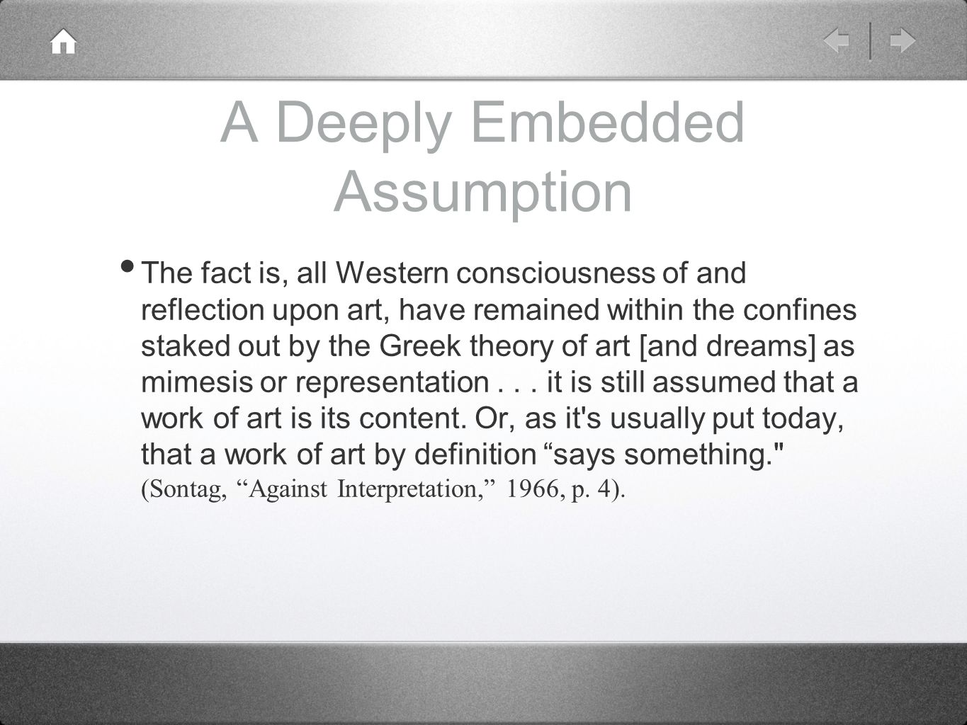 A Deeply Embedded Assumption The fact is, all Western consciousness of and reflection upon art, have remained within the confines staked out by the Greek theory of art [and dreams] as mimesis or representation...