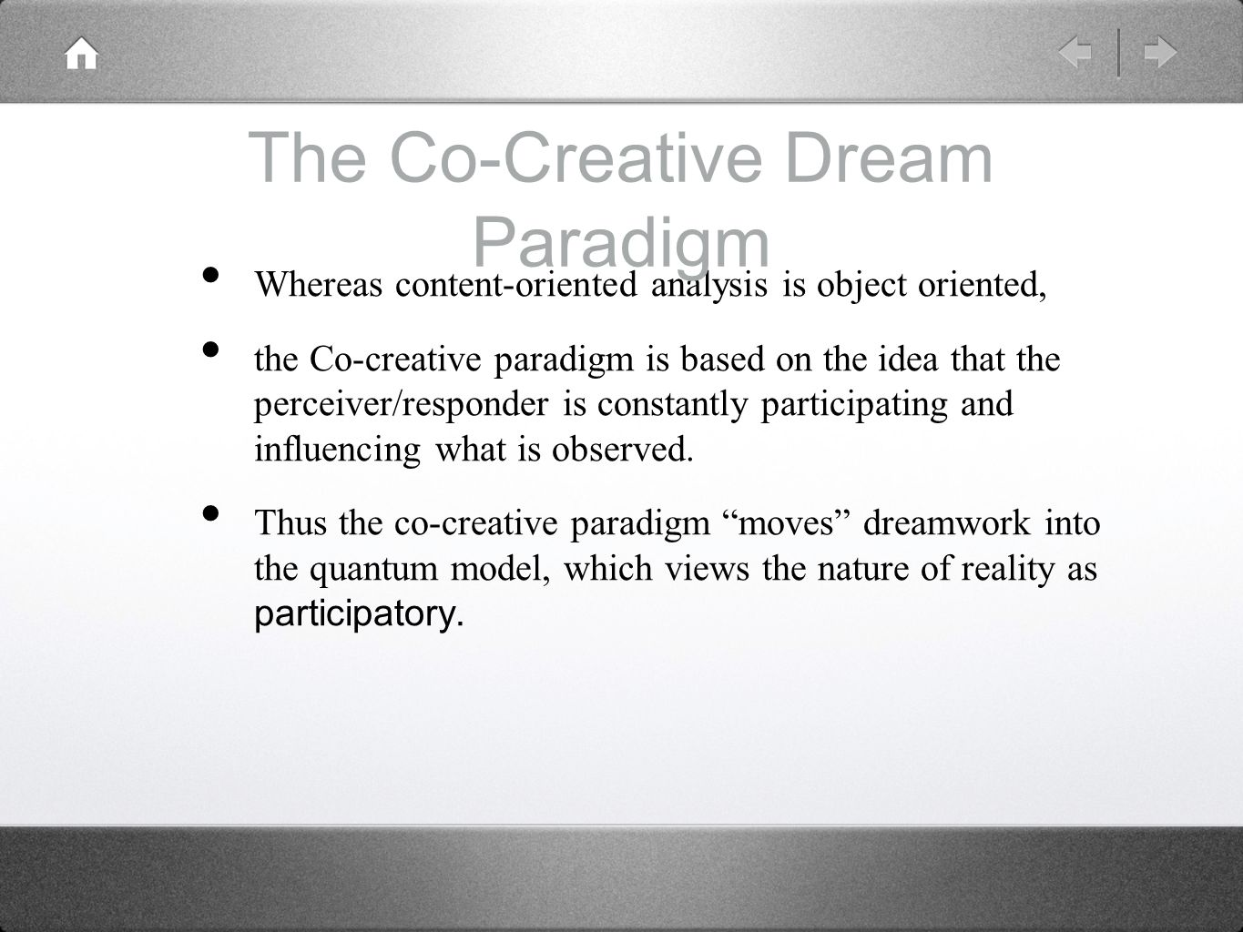 Whereas content-oriented analysis is object oriented, the Co-creative paradigm is based on the idea that the perceiver/responder is constantly participating and influencing what is observed.