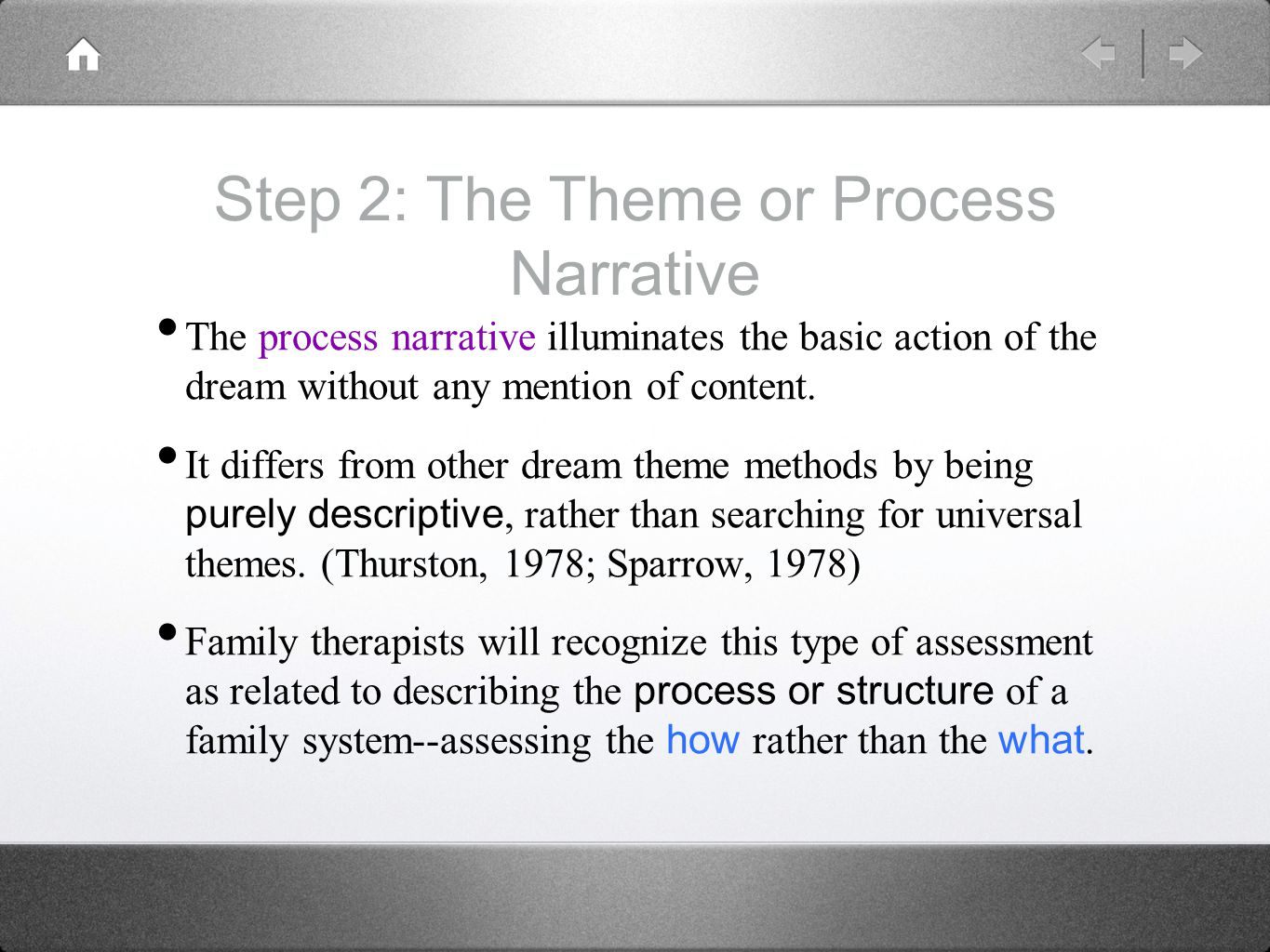 The process narrative illuminates the basic action of the dream without any mention of content. It differs from other dream theme methods by being pur