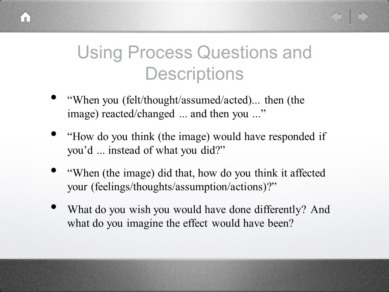 Using Process Questions and Descriptions When you (felt/thought/assumed/acted)...