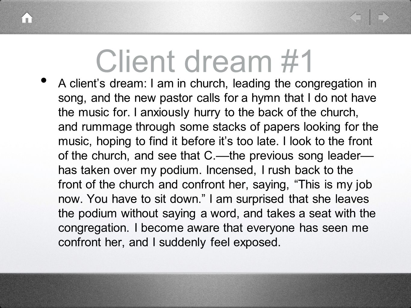 Client dream #1 A client's dream: I am in church, leading the congregation in song, and the new pastor calls for a hymn that I do not have the music for.