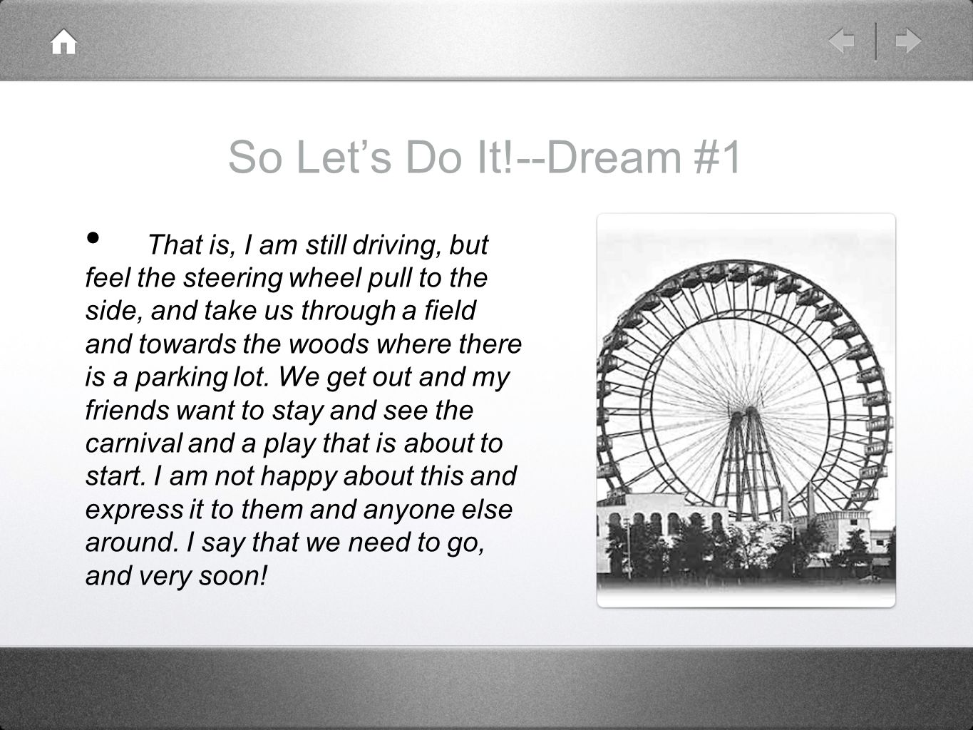 So Let's Do It!--Dream #1 That is, I am still driving, but feel the steering wheel pull to the side, and take us through a field and towards the woods where there is a parking lot.